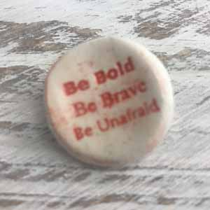 Be Bold Be Brave Be Unafraid